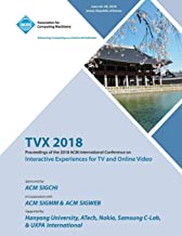 TVX '18: Proceedings of the 2018 ACM International Conference on Interactive Experiences for TV and Online Video