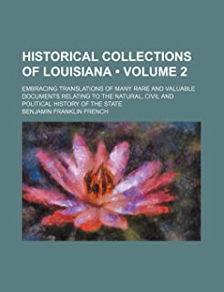 Historical Collections of Louisiana (Volume 2); Embracing Translations of Many Rare and Valuable Documents Relating to the...