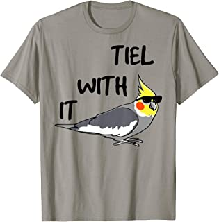 Tiel With It Funny Cockatiel Gift T-Shirt
