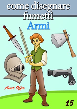 Disegno per Bambini: Come Disegnare Fumetti -  Armi (Imparare a Disegnare Vol. 15)