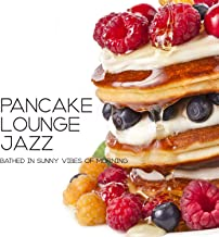 Pancake Lounge Jazz: Bathed in Sunny Vibes of Morning, Coffee Wanted, Smooth Breakfast