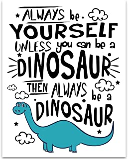 Always Be Yourself Unless You Can Be A Dinosaur - 11x14 Unframed Typography Art Print - Great Inspirational Gift Under $15