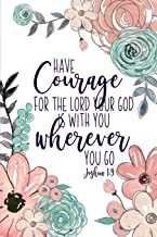Have Courage For The Lord Your God Is With You Wherever You Go Joshua 1:9: Christian Gifts For Women   Pink & Green Scripture Notebook   A Lined Floral Prayer Journal For Women
