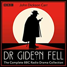 Dr Gideon Fell: The Complete BBC Radio Drama Collection: Eight Full-Cast Crime Dramas from the Golden Age of Detective Fic...