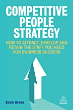 Competitive People Strategy: How to Attract, Develop and Retain the Staff You Need for Business Success