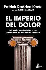 El imperio del dolor: La historia secreta de la dinastía que reinó en la industria farmacéutica (Spanish Edition) Format Kindle