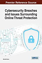 Cybersecurity Breaches and Issues Surrounding Online Threat Protection (Advances in Information Security, Privacy, and Ethics)