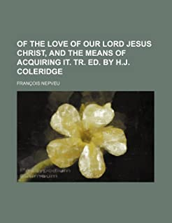 Of the Love of Our Lord Jesus Christ, and the Means of Acquiring It. Tr. Ed. by H.J. Coleridge