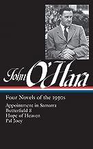 John O'Hara: Four Novels of the 1930s (LOA #313): Appointment in Samarra / Butterfield 8 / Hope of Heaven / Pal Joey (Library of America John O'Hara Edition)