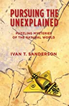 Pursuing the Unexplained: Puzzling Mysteries of the Natural World