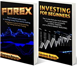 """FOREX – INVESTING FOR BEGINNERS: Collection of two books: 1° """"FOREX"""" - 2° """"INVESTING FOR BEGINNERS"""". The indispensable tricks to making money from Day trading, Forex Trading."""