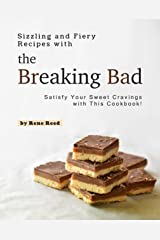 Sizzling and Fiery Recipes with the Breaking Bad: Satisfy Your Sweet Cravings with This Cookbook! Kindle Edition