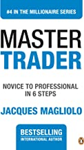 Master Trader: Novice to Professional in 6 Steps (THE MILLIONAIRE SERIES Book 4)