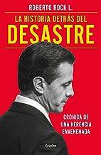 La historia detrás del desastre: Crónica de una herencia envenenada (Spanish Edition)