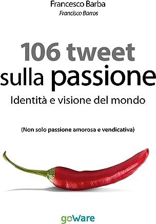 106 Tweet sulla passione. Identità e visione del mondo: Non solo passione amorosa e vendicativa (tweet 106)