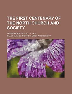 The First Centenary of the North Church and Society; Commemorated July 19, 1872