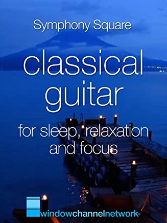 Classical Guitar for Sleep, Relaxation and Focus