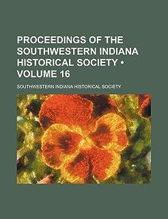 Proceedings of the Southwestern Indiana Historical Society (Volume 16)