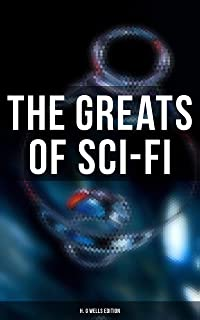 The Greats of Sci-Fi: H. G Wells Edition: 140+ Dystopian Novels, Space Action Adventures, Lost World Classics & Apocalypti...
