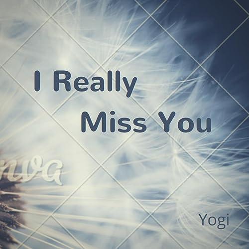 I Really Miss You By Yogi On Amazon Music Amazoncom