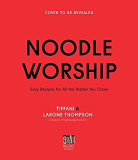 Noodle Worship: Easy Recipes for All the Dishes You Crave