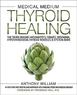 Medical Medium Thyroid Healing: The Truth behind Hashimoto's, Graves', Insomnia, Hypothyroidism, Thyroid Nodules & Epstein...