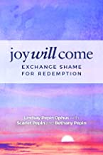 Joy Will Come: Exchange Shame for Redemption
