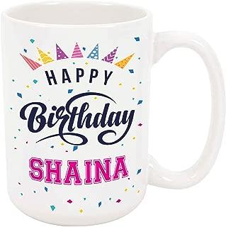 Happy Birthday Shaina - Large 15 Ounce Coffee or Tea Mug, Gift Present Birthday Unique Special Fun Idea