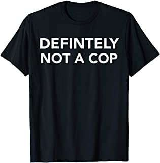 Definitely Not a Cop Shirt Undercover Party Police Costume