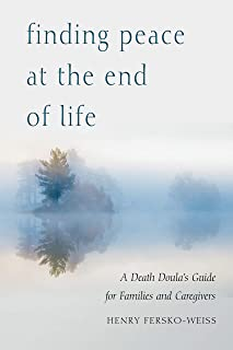 Finding Peace at the End of Life: A Death Doula's Guide for Families and Caregivers