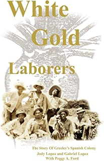 White Gold Laborers: The Story of Greeley's Spanish Colony