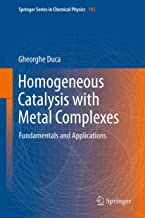 Homogeneous Catalysis with Metal Complexes: Fundamentals and Applications (Springer Series in Chemical Physics Book 102)