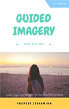 Guided Imagery: Your Escape: Relax, Unwind, Sleep... Guided Imagery and Relaxation for the active mind and body (Guided Imagery Relaxation Book 1)