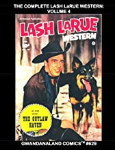 The Complete Lash LaRue Western: Volume 4: Gwandanaland Comics #629 --- The King of The Bullwhip in More Classic Western C...