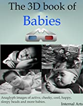 The 3D Book of Babies. Anaglyph images of active, cheeky, cool, happy, sleepy heads and more babies. (English Edition)