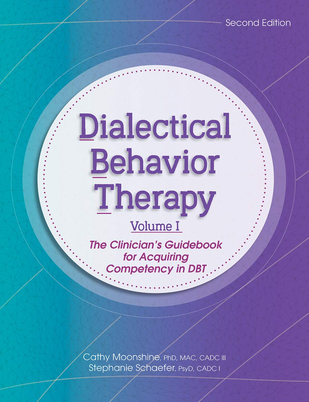 Image OfDialectical Behavior Therapy, Vol 1, 2nd Edition: The Clinician's Guidebook For Acquiring Competency In DBT