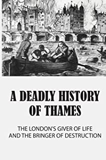 A Deadly History Of Thames: The London's Giver Of Life And The Bringer Of Destruction: Scary True Crime Stories On Thames ...