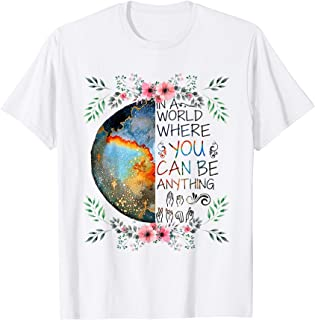 In A World Where You Can Be Anything Be Kind Sign Language T-Shirt
