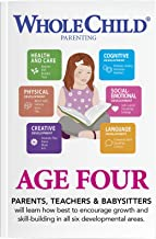 Whole Child Parenting: Age Four - PARENTS, TEACHERS and BABYSITTERS will Learn how Best to Encourage Growth and Skill-Building in all Six Developmental Areas
