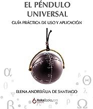 El Péndulo Universal: Guía práctica de uso y aplicación (Spanish Edition)