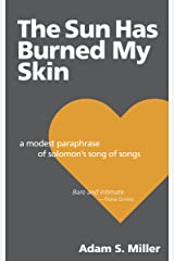 The Sun Has Burned My Skin: A Modest Paraphrase of Solomon's Song of Songs Kindle Edition