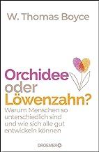 Orchidee oder Löwenzahn?: Warum Menschen so unterschiedlich sind und wie sich alle gut entwickeln können (German Edition)