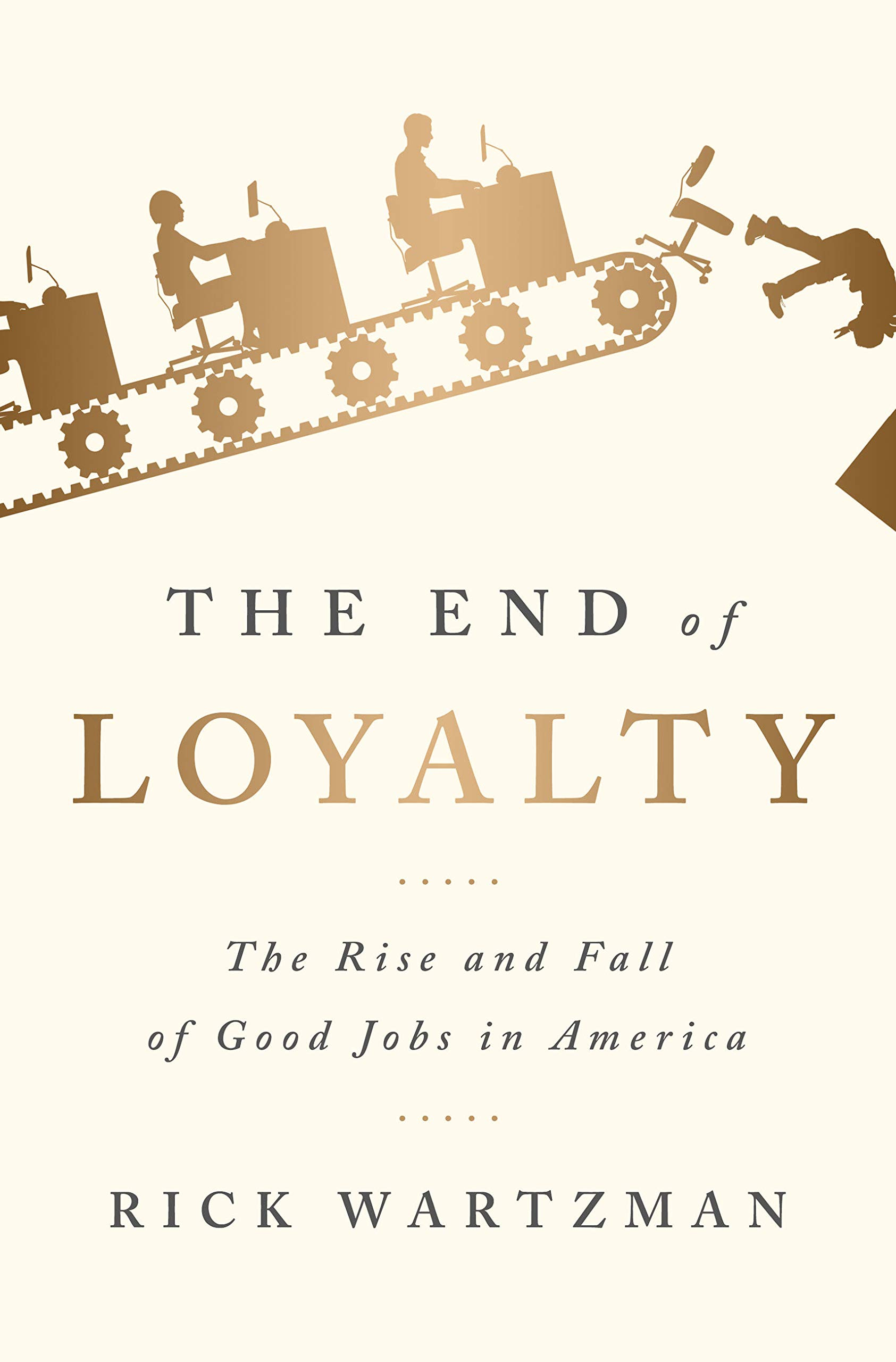 The End of Loyalty: The Rise and Fall of Good Jobs in America