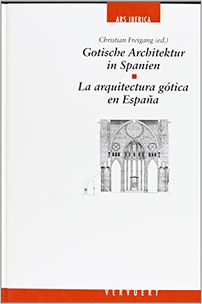 La arquitectura gótica en España = Gotische Architektur in Spanien: actas del Coloquio de la Carls Justi-Vereinigung y del Seminario de Historia del ... de febrero de 1994 = Akten des Kolloquiums...