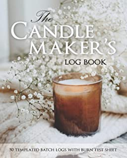 The Candle Maker's Log Book: 50 Templated Batch Logs With Burn Test Sheet