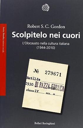 Scolpitelo nei cuori. LOlocausto nella cultura italiana (1944-2010)