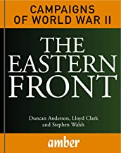 The Eastern Front: Barbarossa, Stalingrad, Kursk and Berlin (Campaigns of World War II Book 1)