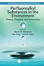 Perfluoroalkyl Substances in the Environment: Theory, Practice, and Innovation (Environmental and Occupational Health Series)