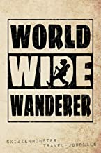 World Wide Wanderer: A travel journal to write down your experiences, to sketch and scribble impressions, to scapbook your adventures and collect moments and memories!