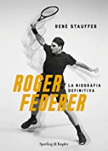 Scaricare Libri Roger Federer. La biografa definitiva PDF